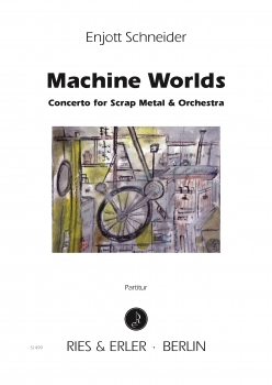 Machine Worlds - Concerto for Scrap Metal and Orchestra (LM)