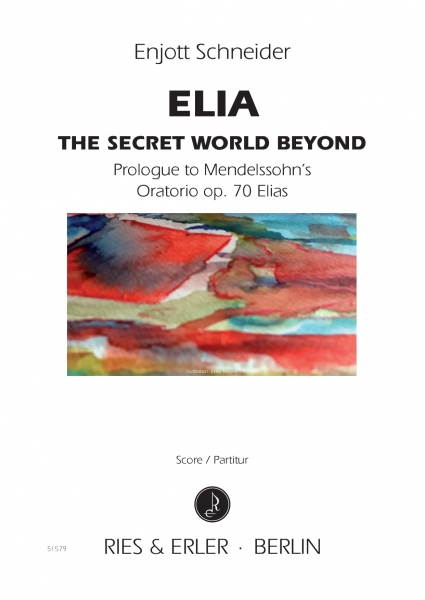 ELIA - The Secret World Beyond (Prologue to Mendelssohn's Oratorio op. 70 Elias) (LM)